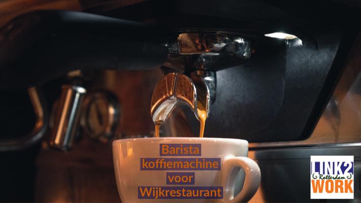 Barista koffiemachine voor Wijkrestaurant
